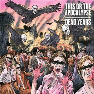 This Or The Apocalypse - Dead Years cover art