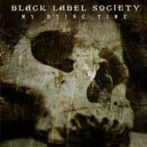 Black Label Society - My Dying Time cover art