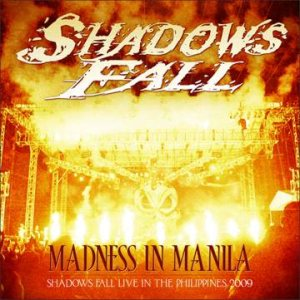 Shadows Fall - Madness in Manila: Shadows Fall Live in the Philippines 2009 cover art