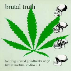 Brutal Truth - For Drug Crazed Grindfreaks Only! cover art
