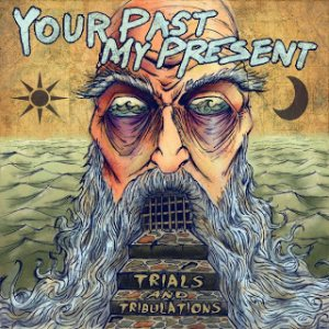 Your Past, My Present - Trials and Tribulations cover art
