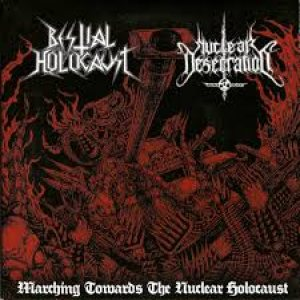 Bestial Holocaust / Nuclear Desecration - Marching Towards the Nuclear Holocaust cover art