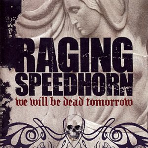 Raging Speedhorn - We Will Be Dead Tomorrow cover art