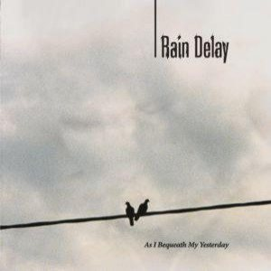 Rain Delay - As I Bequeath My Yesterday cover art