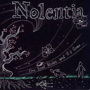 Nolentia - ...One loud noise and it's gone... cover art
