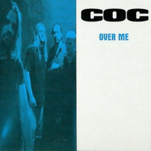 Corrosion of Conformity - Over Me cover art