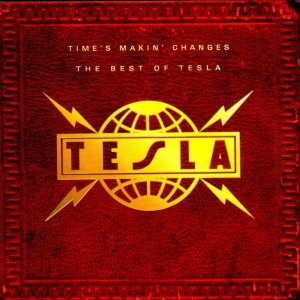 Tesla - Time`s Makin Changes: the Best of Tesla cover art
