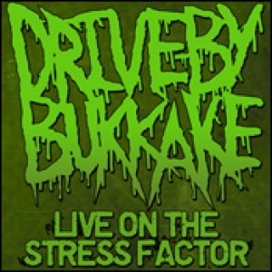 Drive-By Bukkake - Live on the Stress Factor cover art