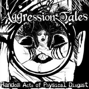 Aggression Tales - Random Acts of Physical Disgust cover art