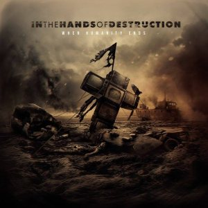In The Hands Of Destruction - When Humanity Ends cover art