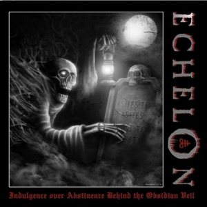 Echelon - Indulgence over Abstinence Behind the Obsidian Veil cover art