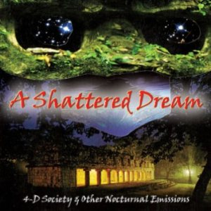 A Shattered Dream - 4-D Society & Other Nocturnal Emissions cover art