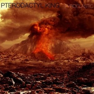 Pterodactyl King - Pyroclastic cover art