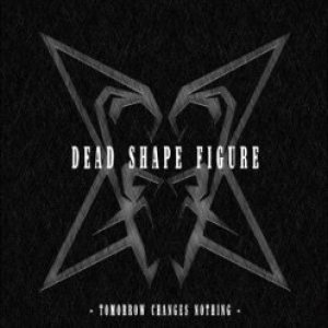 Dead Shape Figure - Tomorrow Changes Nothing cover art