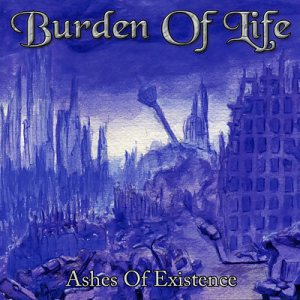 Burden Of Life - Ashes of Existence cover art