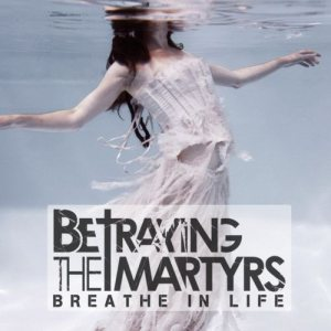 Betraying The Martyrs - Breathe in Life cover art