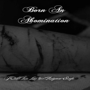Born an Abomination - I Can't Live like This Anymore... - Single cover art