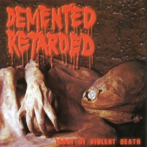 Demented Retarded - Irony of Violent Death cover art