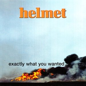 Helmet - Exactly What You Wanted cover art