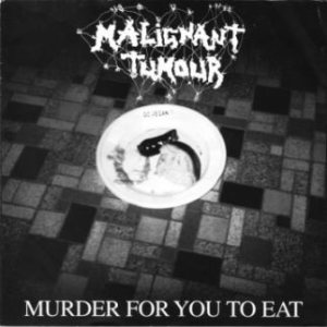 Malignant Tumour - Murder for You to Eat / Untitled cover art