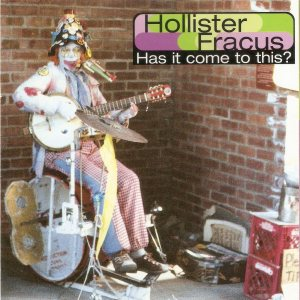 Hollister Fracus - Has It Come to This? cover art