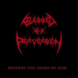 Blessed by Perversion - Destroy the Image of God cover art