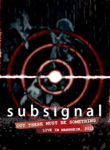 Subsignal - Out There Must Be Something - Live in Mannheim 2012 cover art