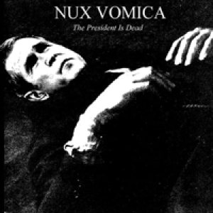 Nux Vomica - The President Is Dead cover art
