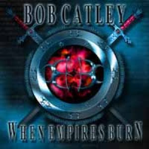 Bob Catley - When Empires Burn cover art