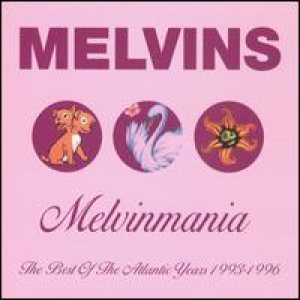 Melvins - Melvinmania: the Best of the Atlantic Years 1993-1996 cover art