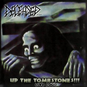 Deceased - Up the Tombstones!!! Live 2000 cover art