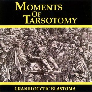 Granulocytic Blastoma - Moments of Tarsotomy cover art