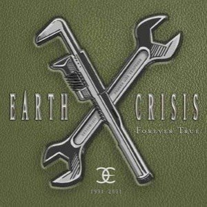 Earth Crisis - Forever True - 1991-2001 cover art