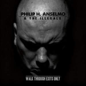 Philip H. Anselmo and the Illegals - Walk Through Exits Only cover art