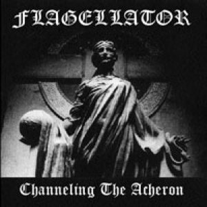 Flagellator - Channeling the Acheron cover art