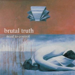 Brutal Truth - Need to Control cover art