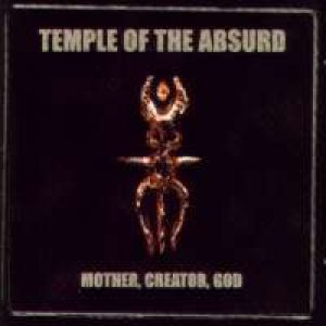 Temple of the Absurd - Mother, Creator, God cover art