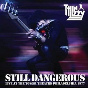 Thin Lizzy - Still Dangerous - Live at the Tower Theatre Philadelphia 1977 cover art