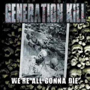 Generation Kill - We're All Gonna Die cover art