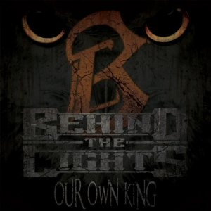Behind the Lights - Our Own King cover art