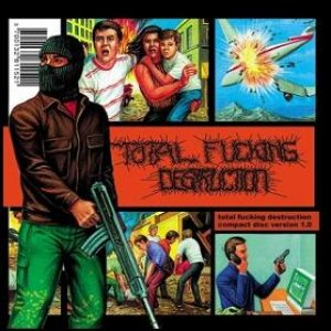 Total Fucking Destruction - Compact Disc Version 1.0 cover art