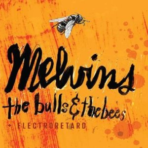 Melvins - The Bulls & the Bees + Electroretard cover art