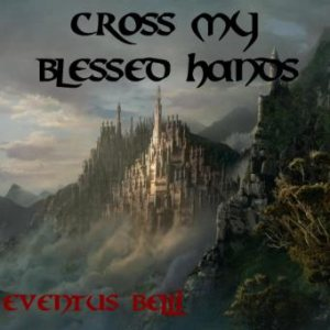 Cross My Blessed Hands - Eventus Belli cover art