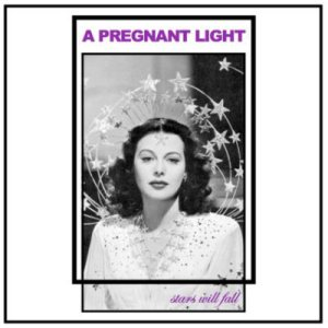 A Pregnant Light - Stars Will Fall cover art