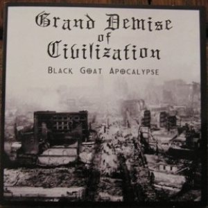 Grand Demise of Civilization - Black Goat Apocalypse