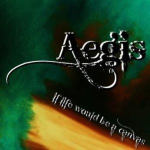 Aegis - If Life Would Be a Canvas cover art