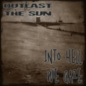 Outlast the Sun - Into Hell We Gaze cover art