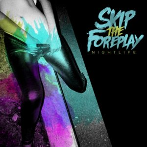 Skip The Foreplay - Nightlife cover art