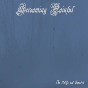 Screaming Painful - The Unlife and Unspirit cover art