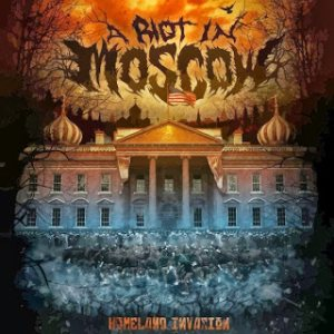A Riot In Moscow - Homeland Invasion cover art